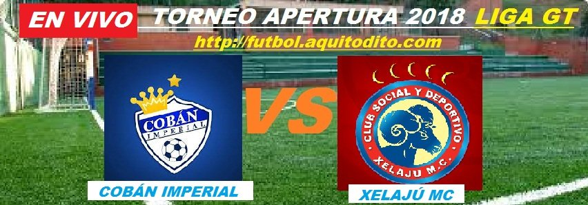 Cobán Imperial vs Xelajú MC EN VIVO