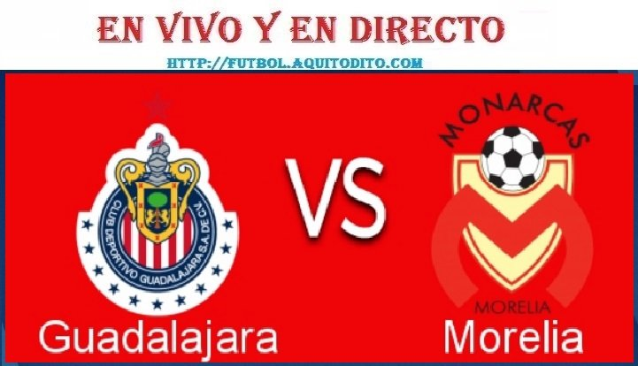 Chivas del Guadalajara vs. Monarcas Morelia