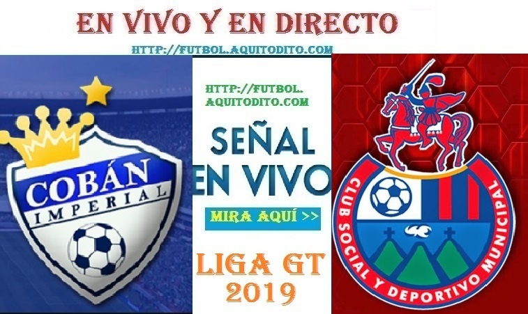 VER Cobán Imperial vs Municipal EN VIVO