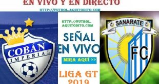 VER Cobán Imperial vs Sanarate EN VIVO